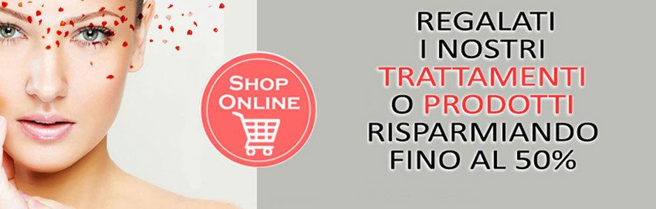 Acquista i nostri trattamenti sullo Shop online fino al 50% di sconti per te!
